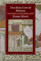 The Holy City of Medina: Sacred Space...
