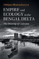 Empire and Ecology in the Bengal...