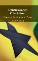 Economies after Colonialism: Ghana ...