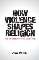How Violence Shapes Religion: Belief...