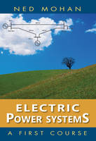 Electric Power Systems: A First Course