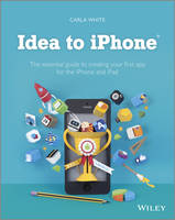 Idea to IPhone: The Essential Guide ...