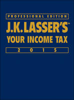 J. K. Lasser's Your Income Tax: 2015