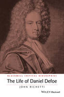The Life of Daniel Defoe: A Critical...