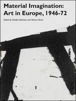 Material Imagination: Art in Europe,...