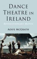 Dance Theatre in Ireland:...