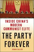 The Party Forever: Inside China's...
