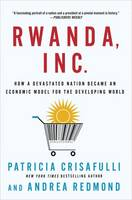 Rwanda, Inc.: How a Devastated Nation...