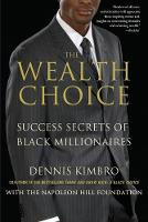 The Wealth Choice: Success Secrets of...