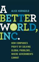 A Better World, Inc.: How Companies...