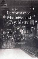 Performance, Madness and Psychiatry:...