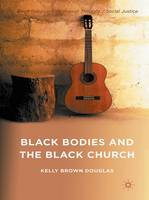 Black Bodies and the Black Church: A...