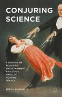 Conjuring Science: A History of...