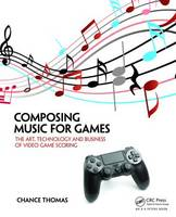 Composing Music for Games: The Art,...