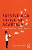 Survive and Thrive in Academia: The...