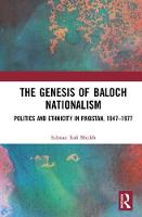 The Genesis of Baloch Nationalism:...
