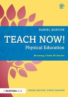 Teach Now! Physical Education:...