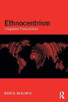Ethnocentrism: Integrated Perspectives