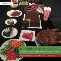 The Fake Food Cookbook: Props You...