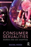 Consumer Sexualities: Women and Sex...