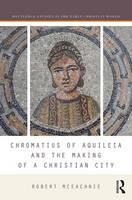 Chromatius of Aquileia and the Making...