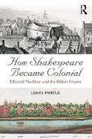 How Shakespeare Became Colonial:...
