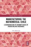 Manufacturing the Mathematical Child:...
