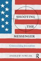 Shooting the Messenger: Criminalising...