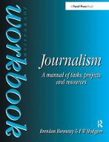 Journalism Workbook: A Manual of...