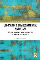 Un-making Environmental Activism:...