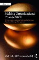 Making Organizational Change Stick:...