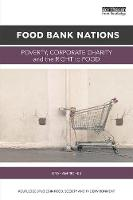 Food Bank Nations: Poverty, Corporate...