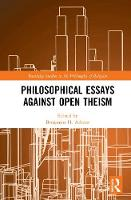 Philosophical Essays Against Open Theism