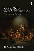 Kant, God and Metaphysics: The Secret...