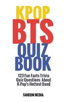 Kpop Bts Quiz Book: 123 Fun Facts...