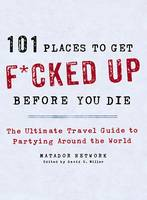 101 Places to Get F*cked Up Before ...