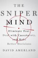 The Sniper Mind: Eliminate Fear, Deal...