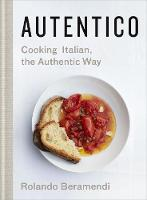 Autentico: Cooking Italian, the...