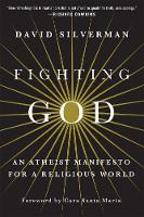 Fighting God: An Atheist Manifesto ...