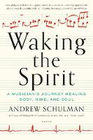 Waking the Spirit: A Musician's...
