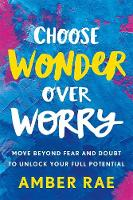 Choose Wonder Over Worry: Move Beyond...