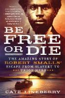Be Free or Die: The Amazing Story of...