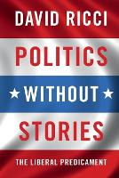 Politics Without Stories: The Liberal...