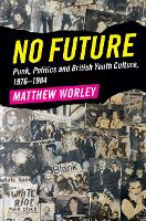 No Future: Punk, Politics and British...
