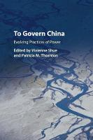 To Govern China: Evolving Practices ...