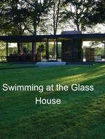 Swimming at the Glass House