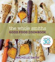The Whole Smiths Good Food Cookbook:...