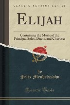 Elijah: Containing the Music of the...