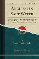 Angling in Salt Water: A Practical...