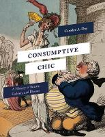 Consumptive Chic: A History of ...